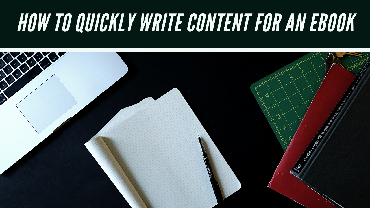 How To Quickly and Easily Write Content For An Ebook