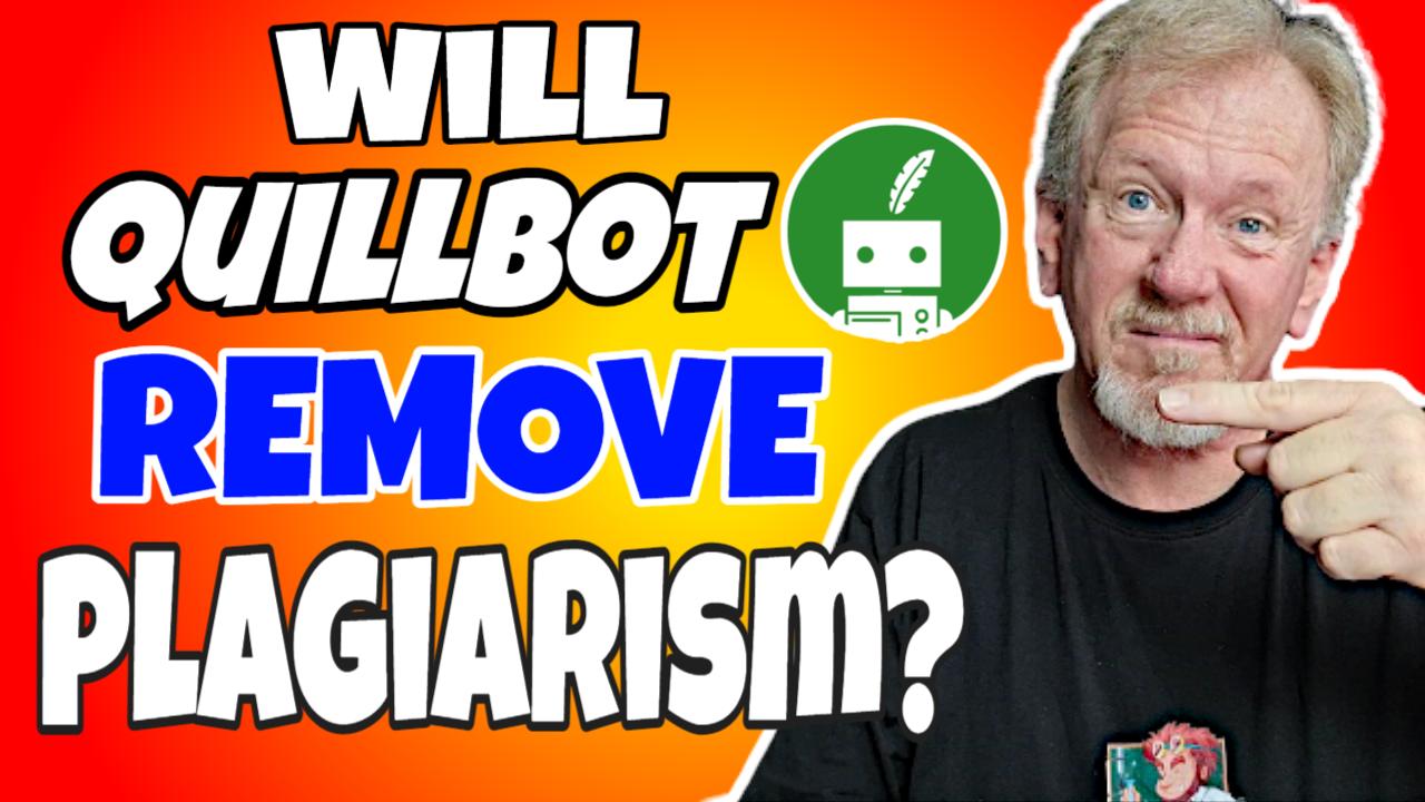 Will Quillbot Remove Plagiarism